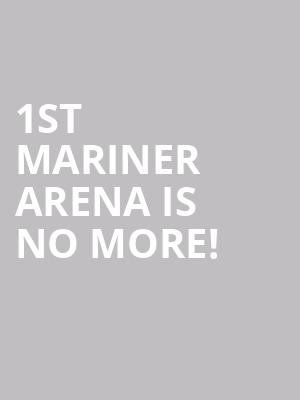 1st Mariner Arena is no more