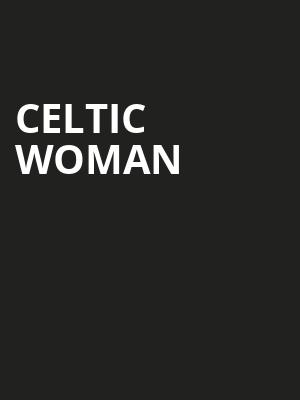 Celtic Woman, Hippodrome Theatre, Baltimore