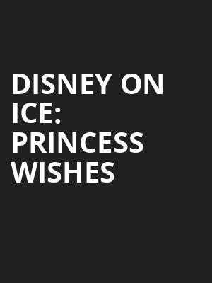 Disney On Ice: Princess Wishes Poster